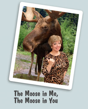 The Moose in Me, The Moose in You